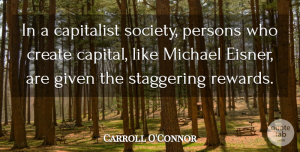 Carroll O'Connor Quote About Rewards, Given, Staggering: In A Capitalist Society Persons...