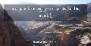 Positive Quotes, Mahatma Gandhi Quote About Inspirational, Positive, New Year: In A Gentle Way You...