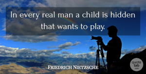 Children Quotes, Friedrich Nietzsche Quote About Happiness, Children, Real: In Every Real Man A...
