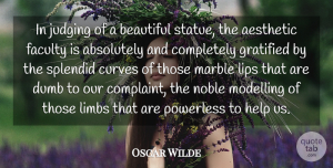 Oscar Wilde Quote About Absolutely, Aesthetic, Curves, Dumb, Faculty: In Judging Of A Beautiful...