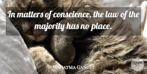 Law Quotes, Mahatma Gandhi Quote About Truth, Freedom, Law: In Matters Of Conscience The...