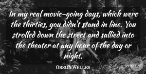 Orson Welles Quote About Real, Night, Lines: In My Real Movie Going...