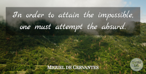 Creativity Quotes, Miguel de Cervantes Quote About Life And Love, Creativity, Order: In Order To Attain The...