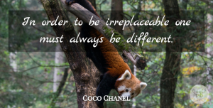 Coco Chanel Quote About Inspirational, Confidence, Fashion: In Order To Be Irreplaceable...