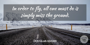 Douglas Adams Quote About Order, Missing, Racist: In Order To Fly All...