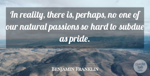 Struggle Quotes, Benjamin Franklin Quote About Struggle, Humility, Passion: In Reality There Is Perhaps...