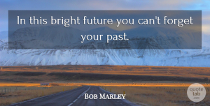 Future Quotes, Bob Marley Quote About Life, Dream, Future: In This Bright Future You...