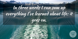 Robert Frost Quote About Inspirational, Life, Motivational: In Three Words I Can...