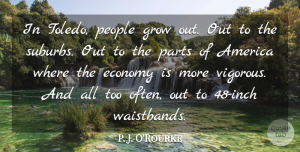 America Quotes, P. J. O'Rourke Quote About America, People: In Toledo People Grow Out...
