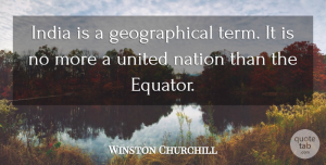 United Nations Quotes, Winston Churchill Quote About India, Term, United Nations: India Is A Geographical Term...