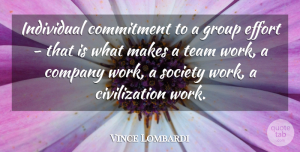 Leadership Quotes, Vince Lombardi Quote About Inspirational, Motivational, Leadership: Individual Commitment To A Group...