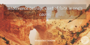 Betrayal Quotes, Mahatma Gandhi Quote About Betrayal, Tolerance, Betrayed: Intolerance Betrays Want Of Faith...