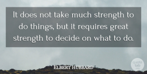 Success Quotes, Elbert Hubbard Quote About Strength, Success, Being Strong: It Does Not Take Much...