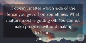 Jim Rohn Quote About Inspirational, Greatness, Decisions You Make: It Doesnt Matter Which Side...