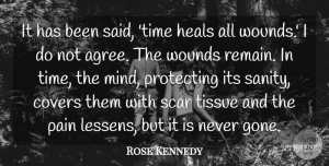 Get Well Quotes, Rose Kennedy Quote About Time, Pain, Get Well: It Has Been Said Time...