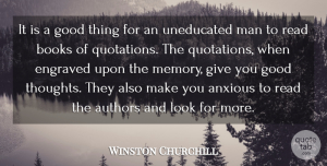 Winston Churchill Quote About Anxious, Authors, Books, Good, Man: It Is A Good Thing...
