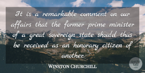 Winston Churchill Quote About Affairs, Citizen, Citizens, Comment, Former: It Is A Remarkable Comment...