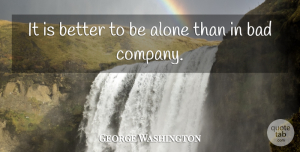 George Washington Quote About Inspirational, Friendship, Lonely: It Is Better To Be...