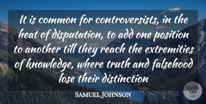 Truth Quotes, Samuel Johnson Quote About Add, Common, Falsehood, Heat, Lose: It Is Common For Controversists...