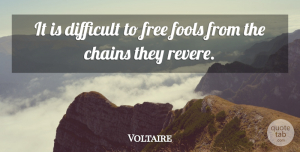 Voltaire Quote About Wisdom, Freedom, Fool: It Is Difficult To Free...