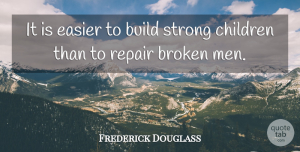 Frederick Douglass Quote About Inspirational, Motivational, Strength: It Is Easier To Build...