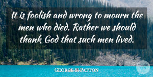 Death Quotes, George S. Patton Quote About Sympathy, Death, Wisdom: It Is Foolish And Wrong...