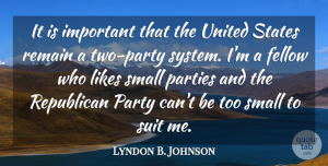 Lyndon B. Johnson Quote About Party, Two, Political: It Is Important That The...
