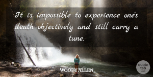 Woody Allen Quote About Funny, Death, Humor: It Is Impossible To Experience...
