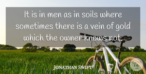 Jonathan Swift Quote About Strength, Men, Gold: It Is In Men As...