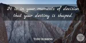 Tony Robbins Quote About Inspirational, Life, Motivational: It Is In Your Moments...