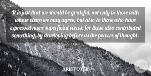Views Quotes, Aristotle Quote About Grateful, Superficial Things, Views: It Is Just That We...