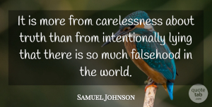 Truth Quotes, Samuel Johnson Quote About Truth, Lying, World: It Is More From Carelessness...