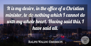 Christian Quotes, Ralph Waldo Emerson Quote About Christian, Heart, Office: It Is My Desire In...