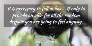 Albert Camus Quote About Falling In Love, Despair, Existentialism: It Is Necessary To Fall...