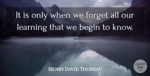 Stubborn Quotes, Henry David Thoreau Quote About Inspirational, Learning, Stubborn: It Is Only When We...