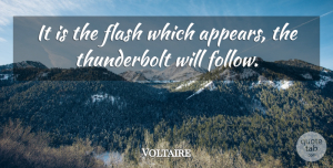 Voltaire Quote About Flash, Thunderbolts: It Is The Flash Which...