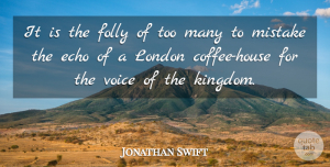Jonathan Swift Quote About Mistake, Coffee, Voice: It Is The Folly Of...