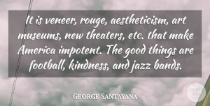 George Santayana Quote About Football, Art, Kindness: It Is Veneer Rouge Aestheticism...
