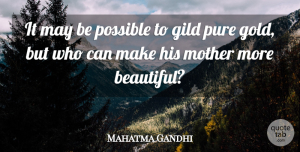 Mahatma Gandhi Quote About Mother's Day, Possible, Pure: It May Be Possible To...