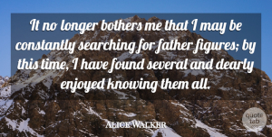 Alice Walker Quote About Daughter, Fathers Day, Dad: It No Longer Bothers Me...