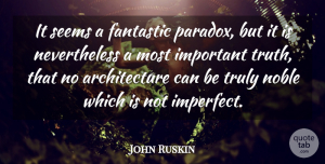 John Ruskin Quote About Important, Noble, Literature: It Seems A Fantastic Paradox...