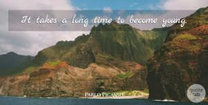 Pablo Picasso Quote About Birthday, Wise, Time: It Takes A Long Time...