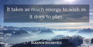 Eleanor Roosevelt Quote About Inspirational, Life, Motivational: It Takes As Much Energy...