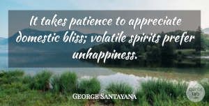 George Santayana Quote About Marriage, Patience, Appreciate: It Takes Patience To Appreciate...