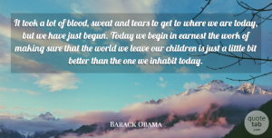 Sure Quotes, Barack Obama Quote About Begin, Bit, Children, Earnest, Inhabit: It Took A Lot Of...