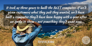 Steve Jobs Quote About Years, Want, Next: It Took Us Three Years...