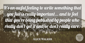 Alice Walker Quote About Writing, People, Feelings: Its An Awful Feeling To...
