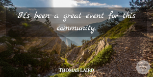 Thomas Laird Quote About Event, Great: Its Been A Great Event...