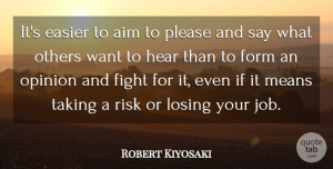 Form Quotes, Robert Kiyosaki Quote About Aim, Easier, Form, Hear, Means: Its Easier To Aim To...