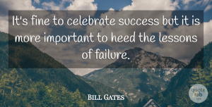 Success Quotes, Bill Gates Quote About Inspirational, Success, Business: Its Fine To Celebrate Success...